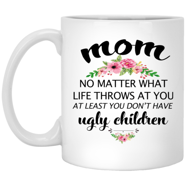 image 21 600x600 - At least you don't have ugly children mug