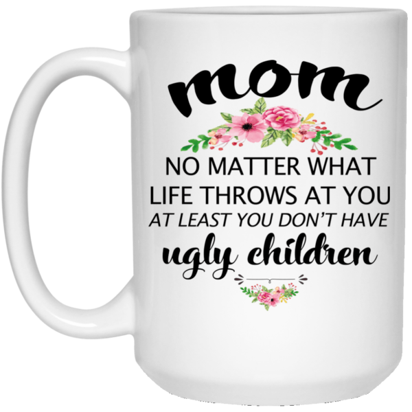 image 22 600x600 - At least you don't have ugly children mug