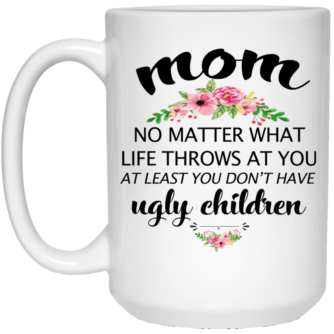 image 22 - At least you don't have ugly children mug