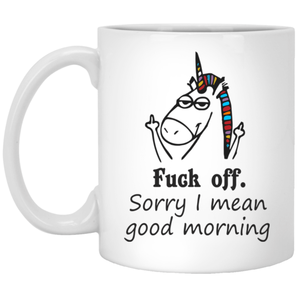 image 23 600x600 - Fuck off Sorry I mean good morning Unicorn mug