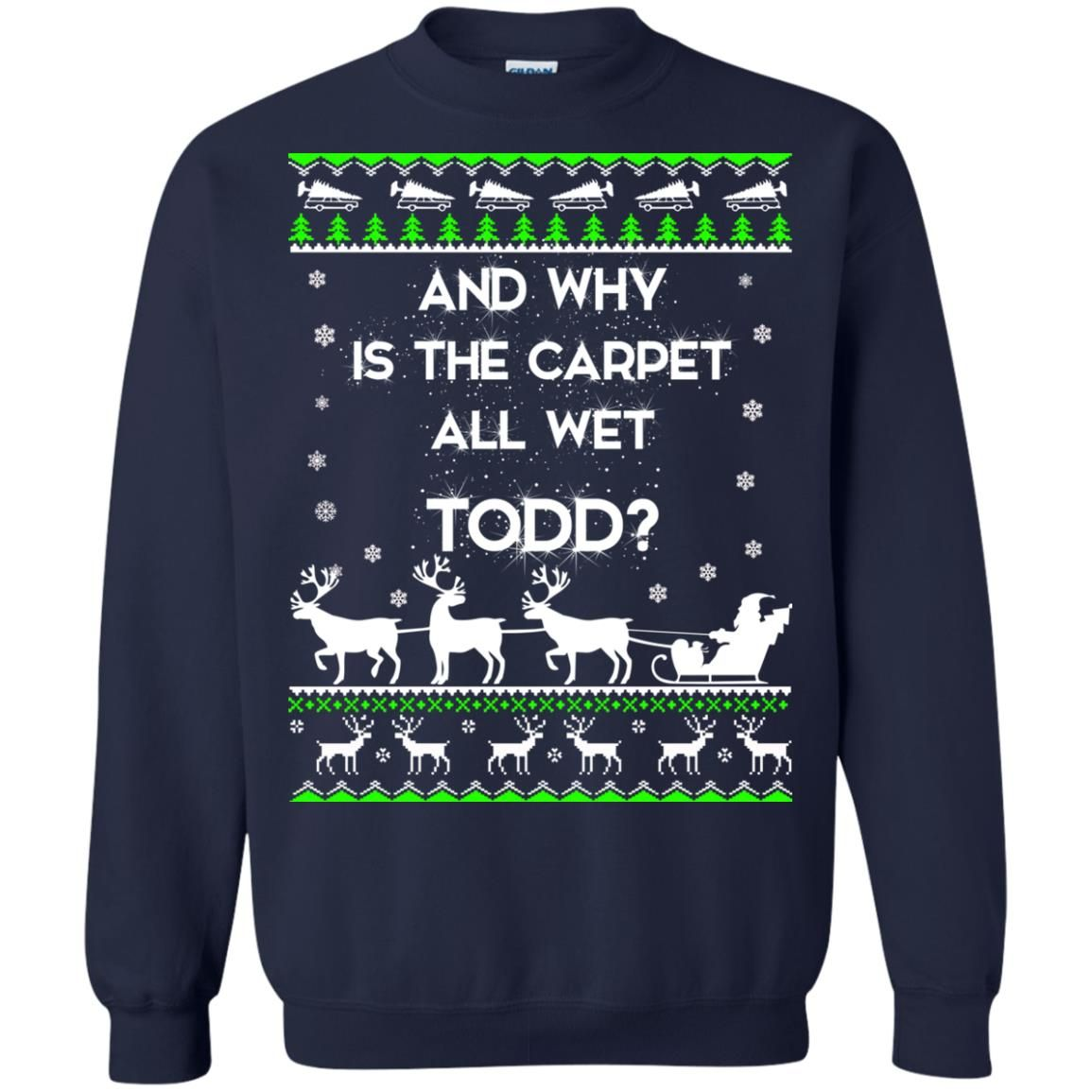 image 1608 - Christmas Vacation: And why is carpet all wet TODD ulgy sweater, hoodie
