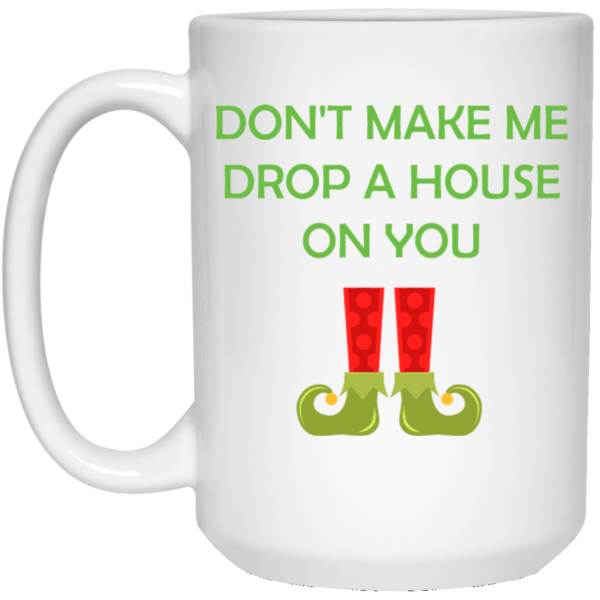 image 21 600x600 - Don't make me drop a house on you mug