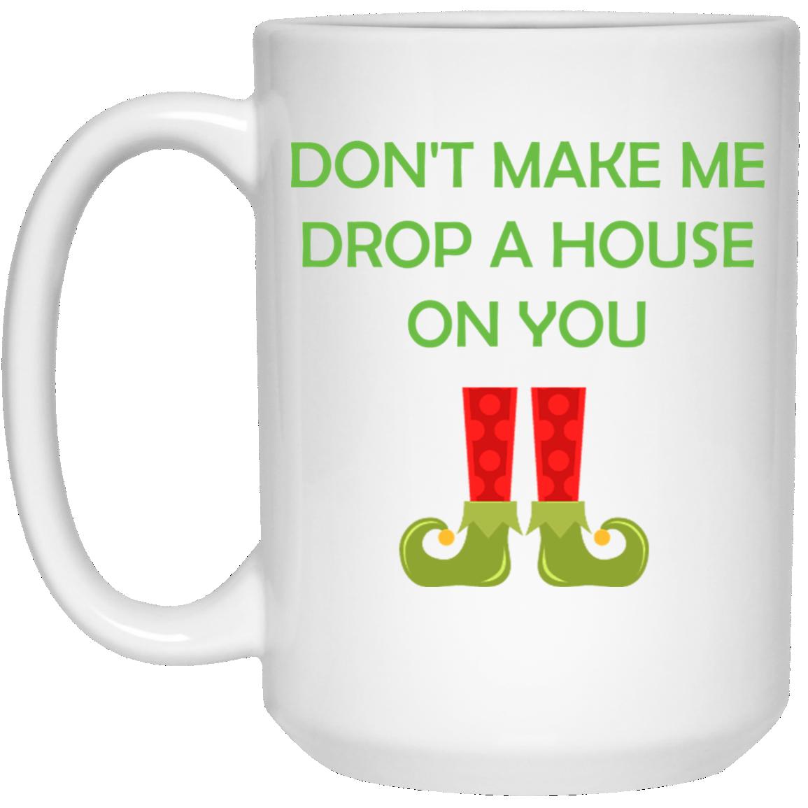 image 21 - Don't make me drop a house on you mug