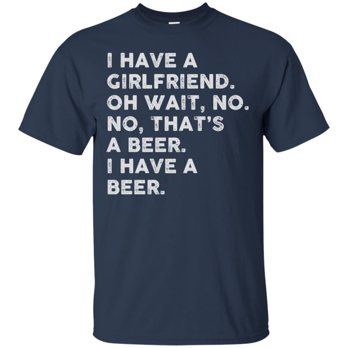 image 2179 - I have a girlfriend oh wait No No that's a beer shirt, hoodie