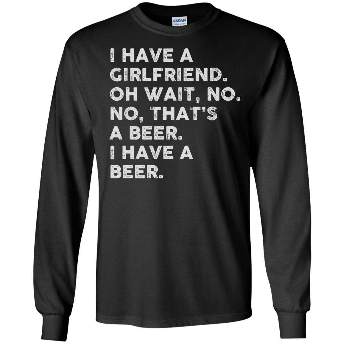 image 2181 - I have a girlfriend oh wait No No that's a beer shirt, hoodie
