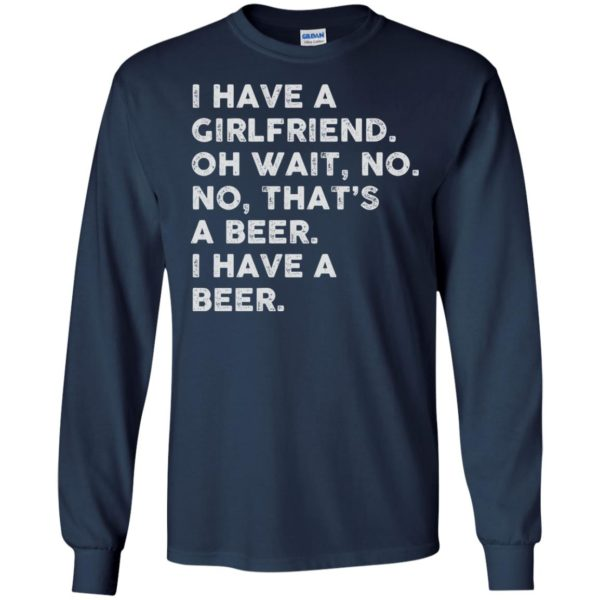 image 2182 600x600 - I have a girlfriend oh wait No No that's a beer shirt, hoodie