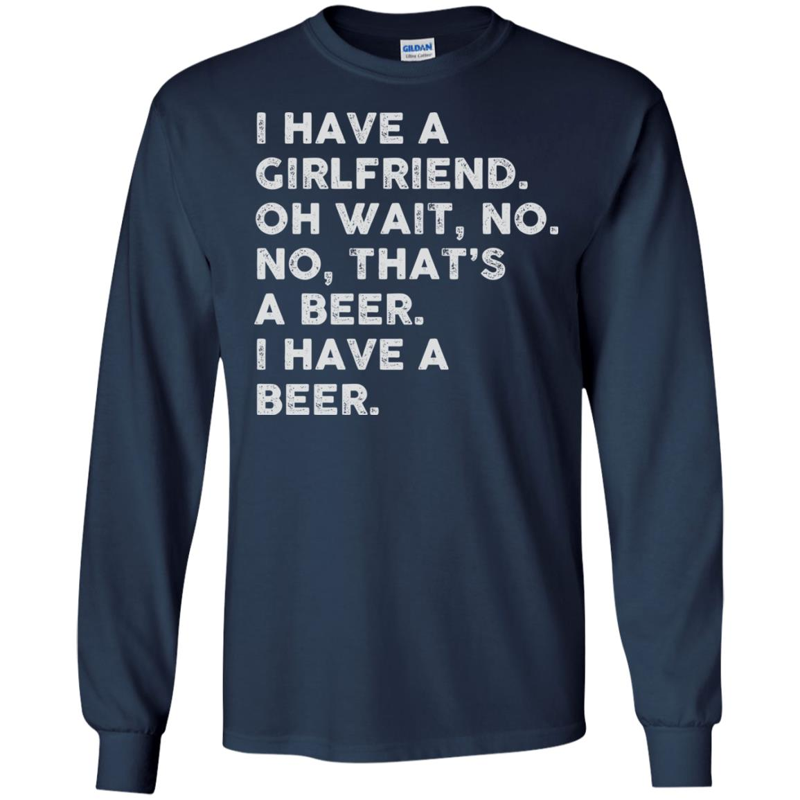 image 2182 - I have a girlfriend oh wait No No that's a beer shirt, hoodie