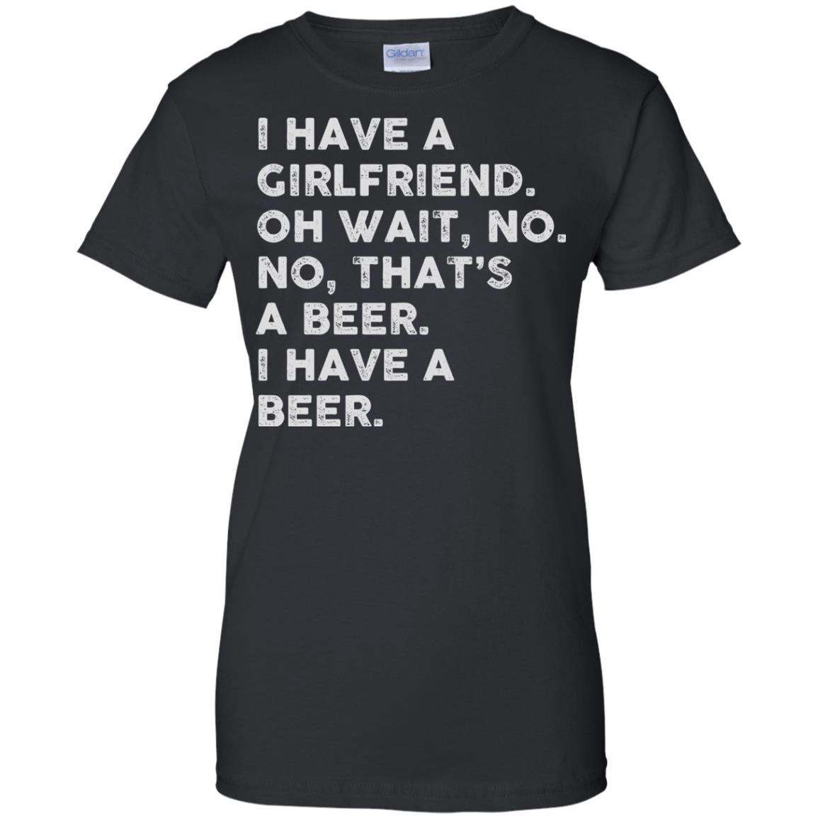 image 2187 - I have a girlfriend oh wait No No that's a beer shirt, hoodie