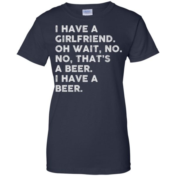 image 2188 600x600 - I have a girlfriend oh wait No No that's a beer shirt, hoodie