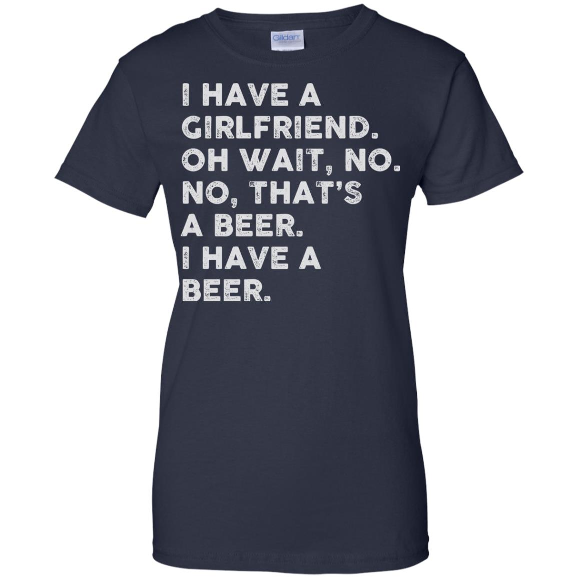 image 2188 - I have a girlfriend oh wait No No that's a beer shirt, hoodie