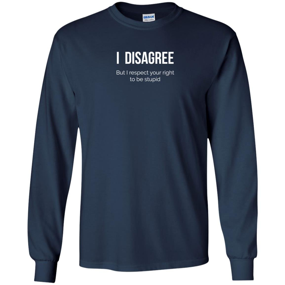 image 2206 - I Disagree But I Respect Your Right To Be Stupid shirt
