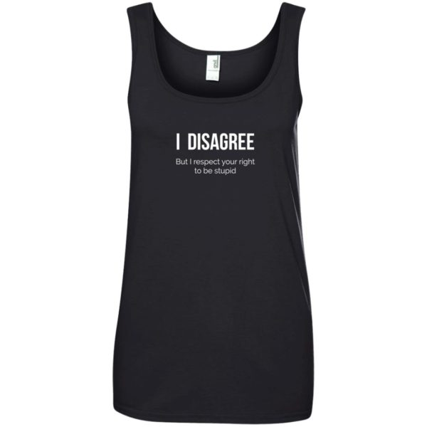 image 2211 600x600 - I Disagree But I Respect Your Right To Be Stupid shirt