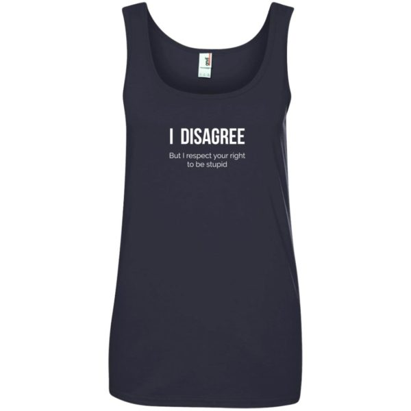 image 2212 600x600 - I Disagree But I Respect Your Right To Be Stupid shirt