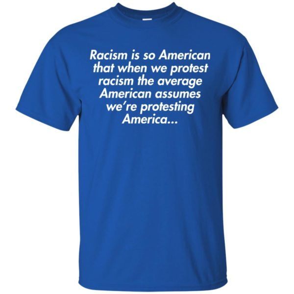 image 2751 600x600 - Racism is so American shirt