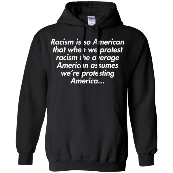 image 2755 600x600 - Racism is so American shirt