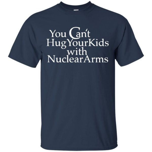 image 703 600x600 - You Can Hug Your Kids With Nuclear Arm shirt