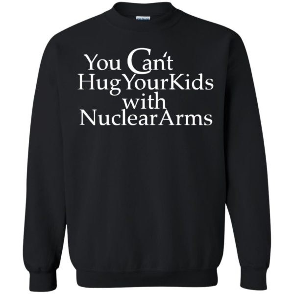 image 709 600x600 - You Can Hug Your Kids With Nuclear Arm shirt