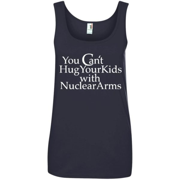 image 712 600x600 - You Can Hug Your Kids With Nuclear Arm shirt