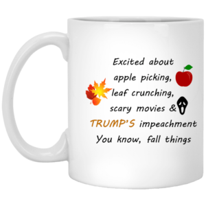image 8 300x300 - Fall things Excited About Trump Impeachment mug