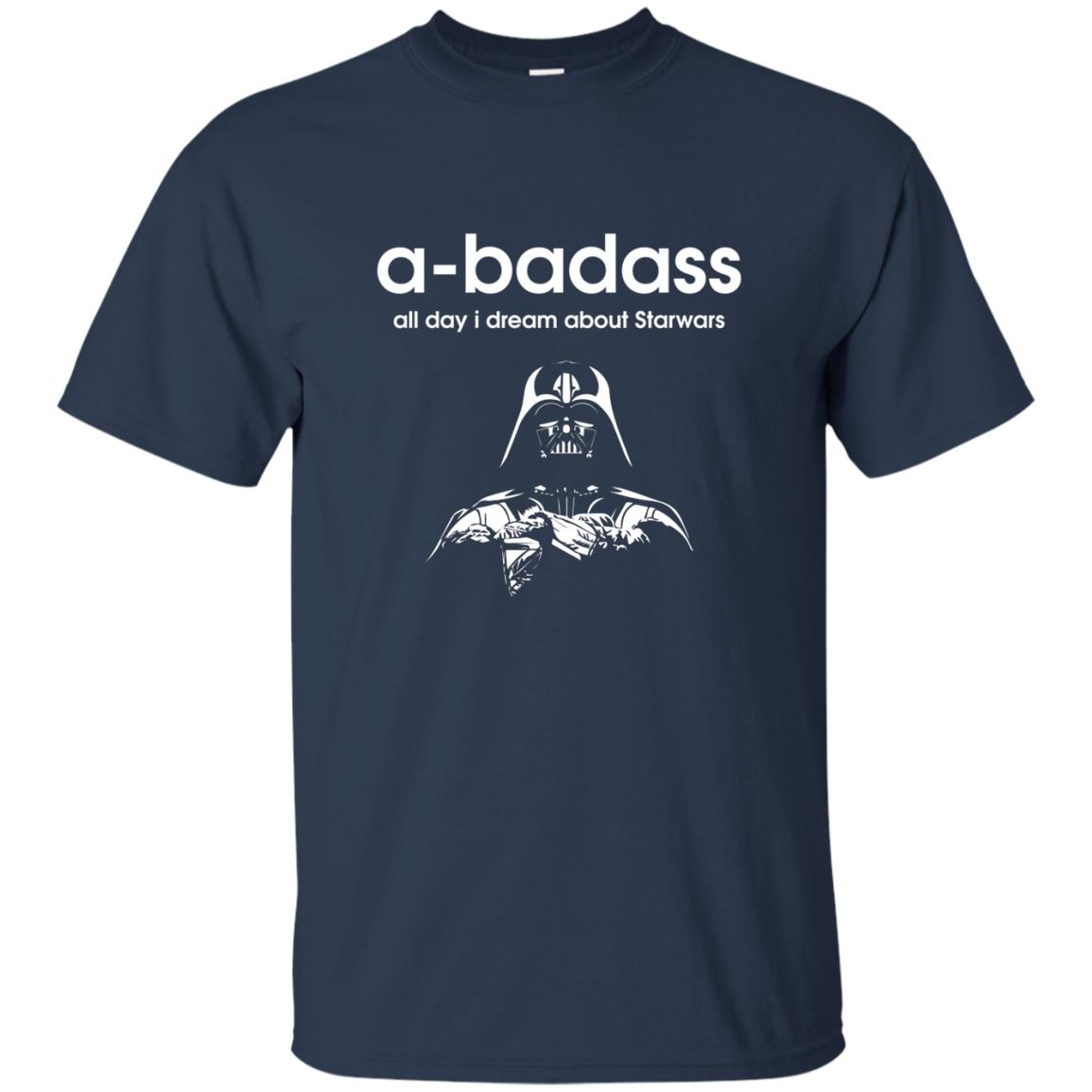 image 1183 - A-badass all day i dream about Starwars shirt, hoodie, tank