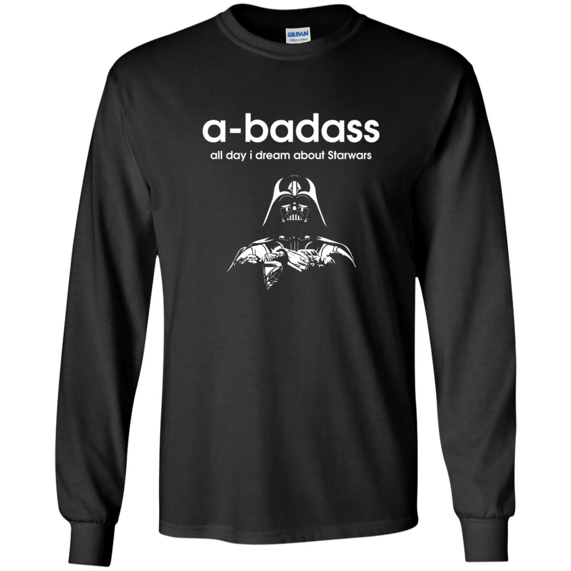 image 1184 - A-badass all day i dream about Starwars shirt, hoodie, tank