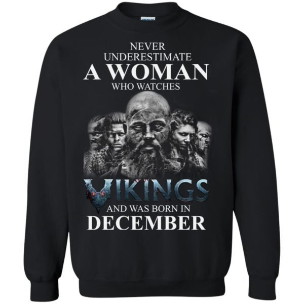image 1225 600x600 - Never Underestimate A woman who watches Vikings and was born in December shirt