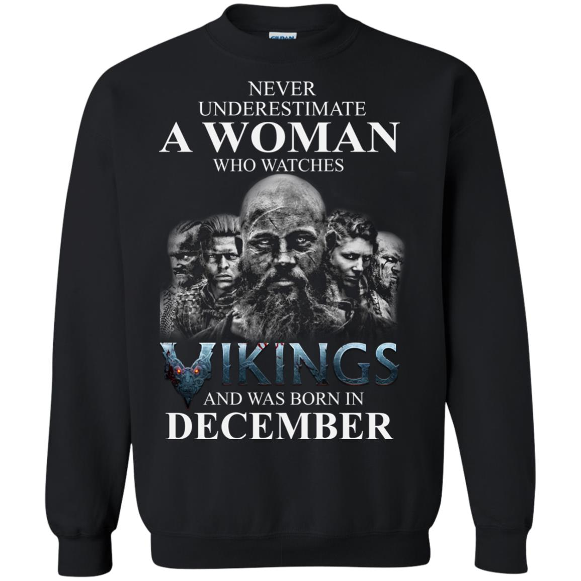 image 1225 - Never Underestimate A woman who watches Vikings and was born in December shirt