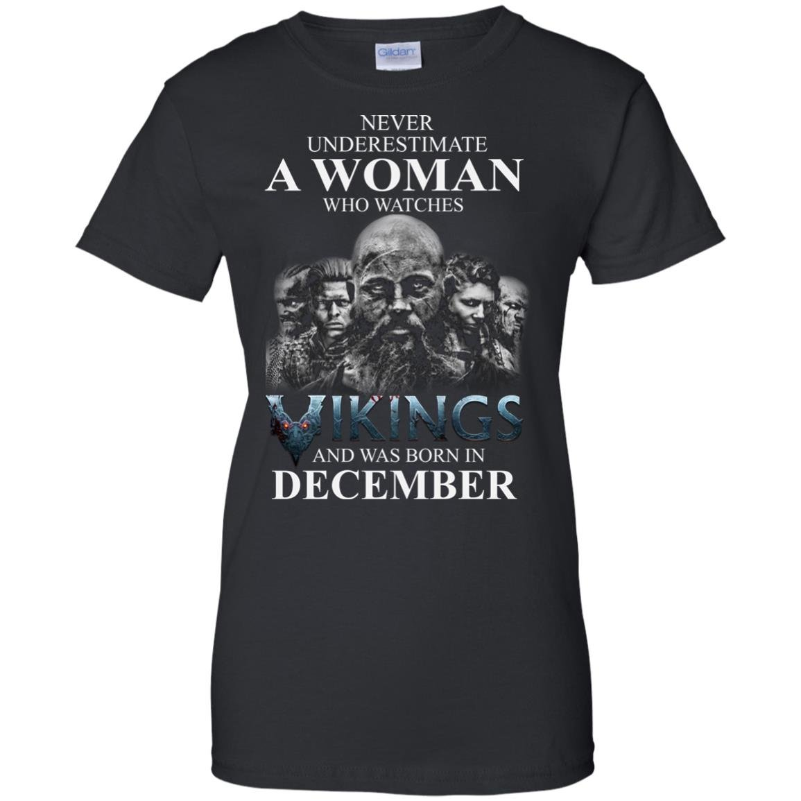 image 1229 - Never Underestimate A woman who watches Vikings and was born in December shirt