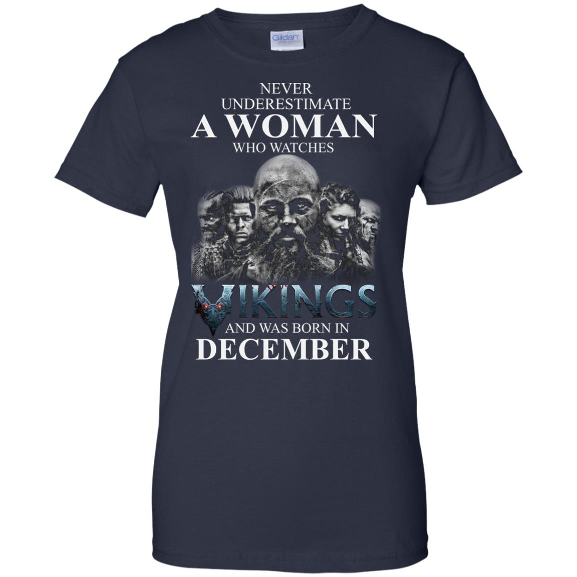 image 1230 - Never Underestimate A woman who watches Vikings and was born in December shirt