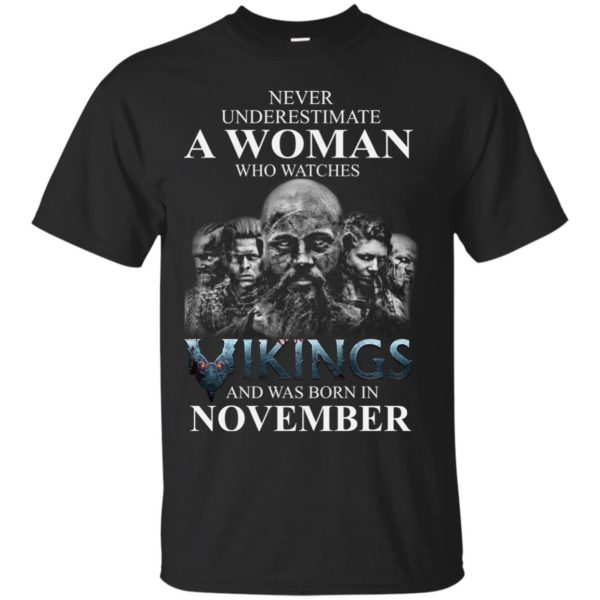 image 1231 600x600 - Never Underestimate A woman who watches Vikings and was born in November shirt