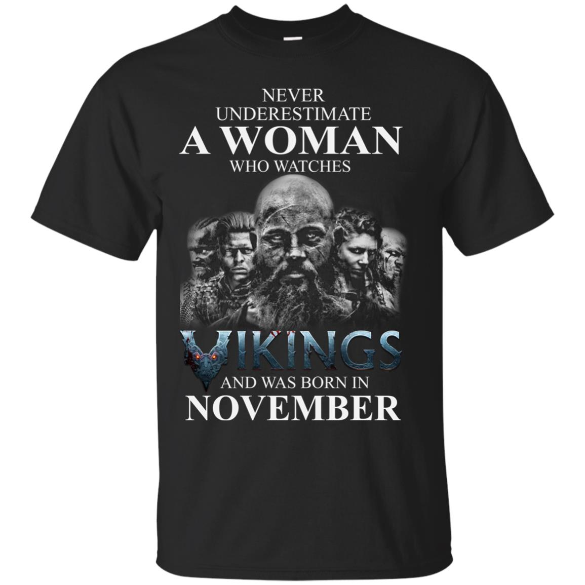 image 1231 - Never Underestimate A woman who watches Vikings and was born in November shirt