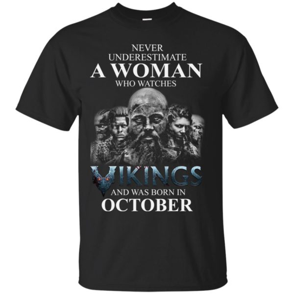 image 1243 600x600 - Never Underestimate A woman who watches Vikings and was born in October shirt