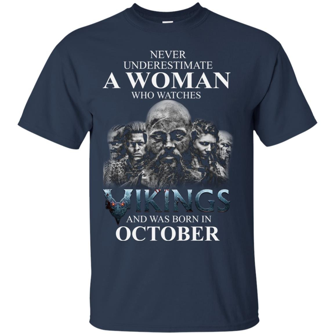 image 1244 - Never Underestimate A woman who watches Vikings and was born in October shirt