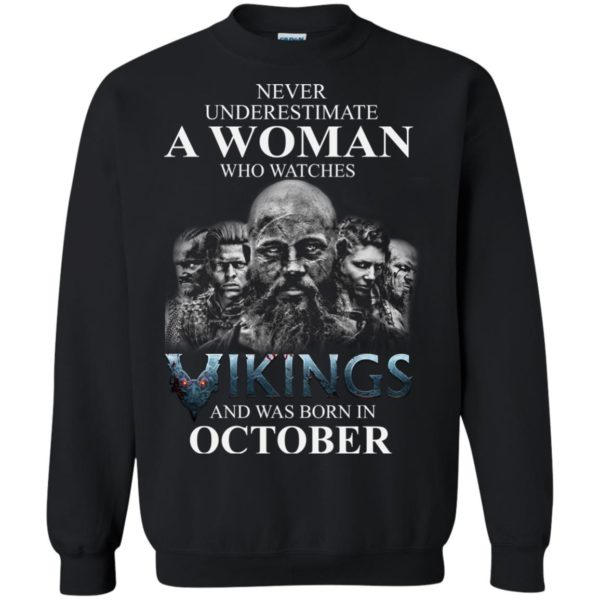 image 1249 600x600 - Never Underestimate A woman who watches Vikings and was born in October shirt
