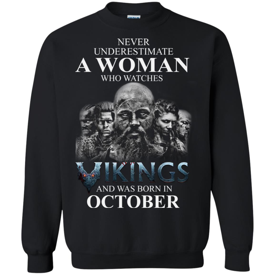 image 1249 - Never Underestimate A woman who watches Vikings and was born in October shirt