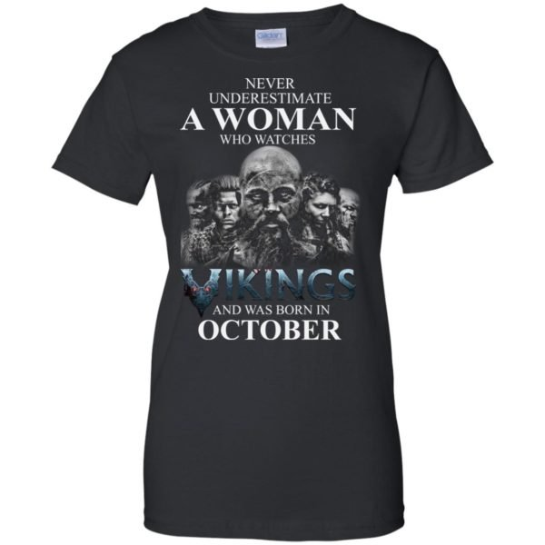image 1253 600x600 - Never Underestimate A woman who watches Vikings and was born in October shirt