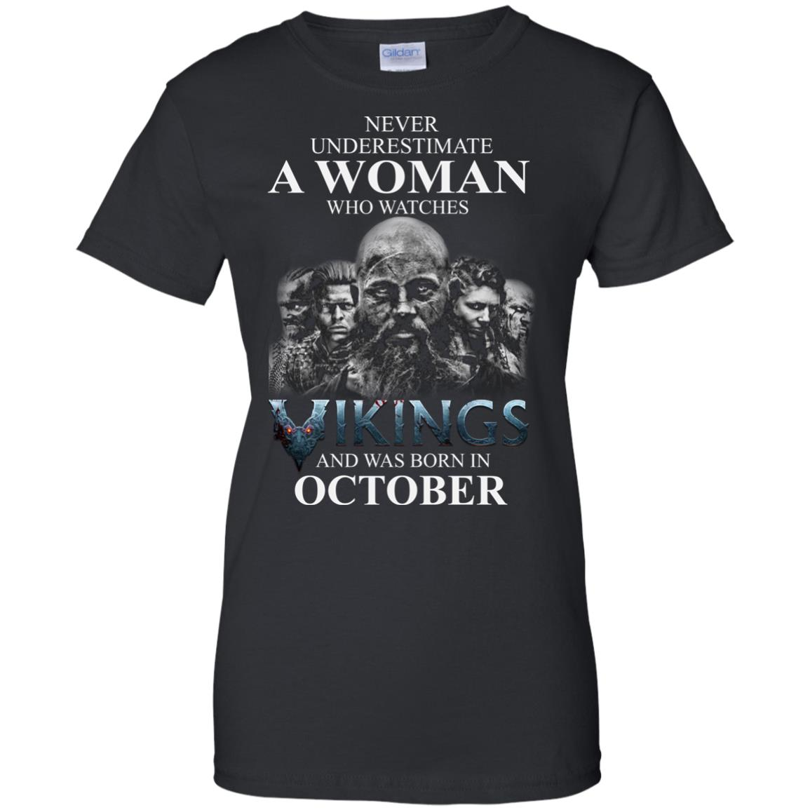 image 1253 - Never Underestimate A woman who watches Vikings and was born in October shirt