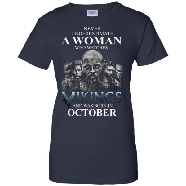 image 1254 600x600 - Never Underestimate A woman who watches Vikings and was born in October shirt