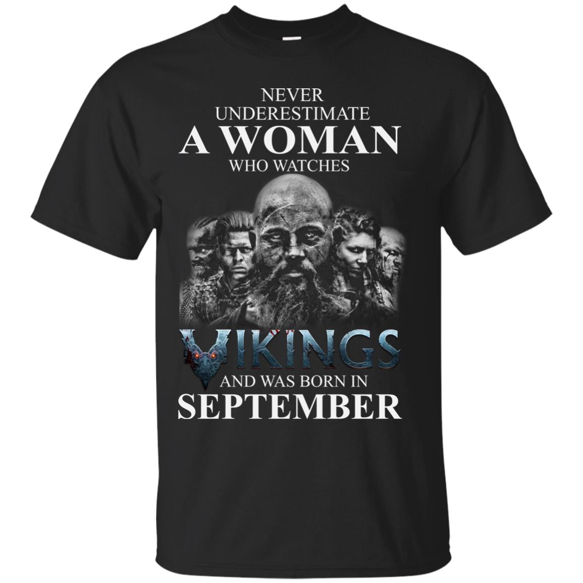 image 1255 - Never Underestimate A woman who watches Vikings and was born in September shirt