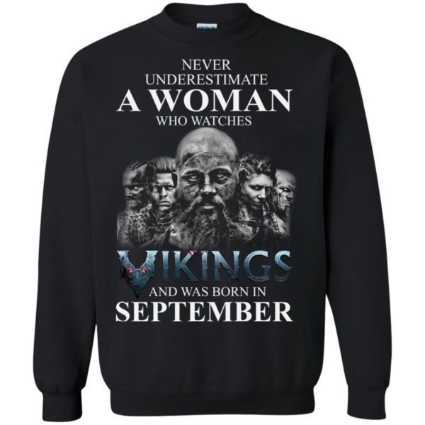 image 1261 600x600 - Never Underestimate A woman who watches Vikings and was born in September shirt