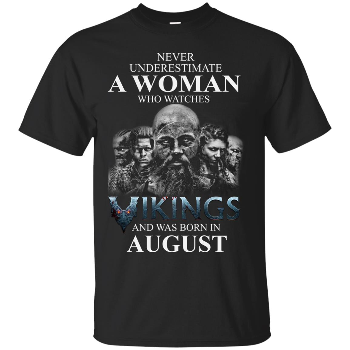 image 1267 - Never Underestimate A woman who watches Vikings and was born in August shirt