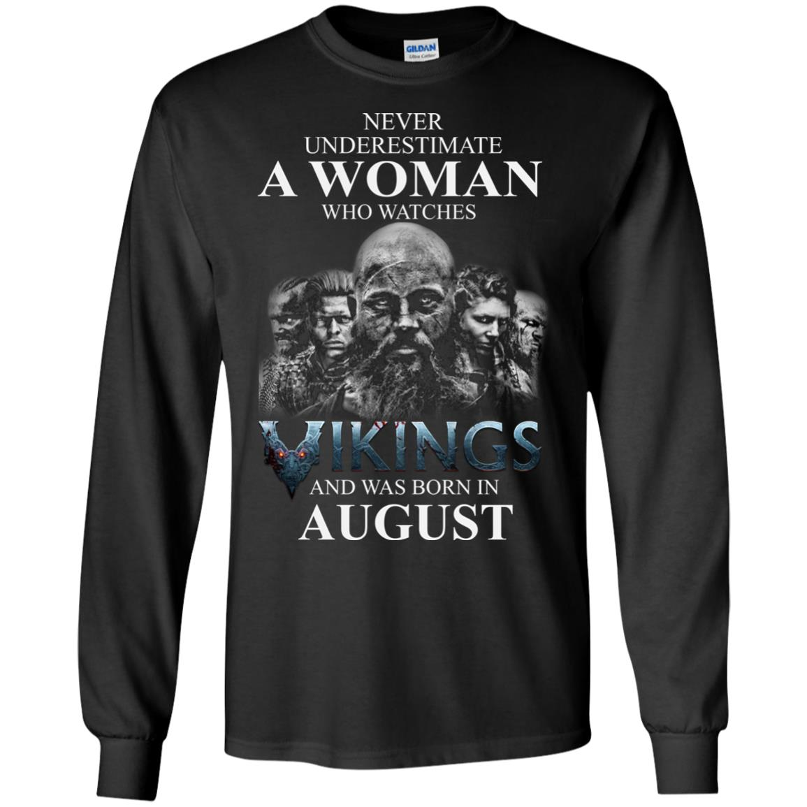 image 1269 - Never Underestimate A woman who watches Vikings and was born in August shirt