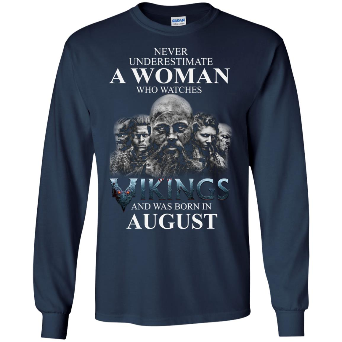 image 1270 - Never Underestimate A woman who watches Vikings and was born in August shirt