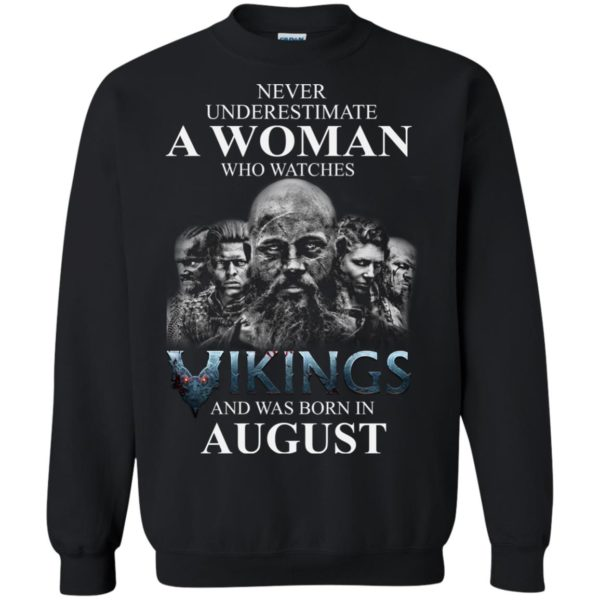 image 1273 600x600 - Never Underestimate A woman who watches Vikings and was born in August shirt
