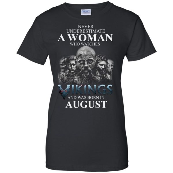 image 1277 600x600 - Never Underestimate A woman who watches Vikings and was born in August shirt