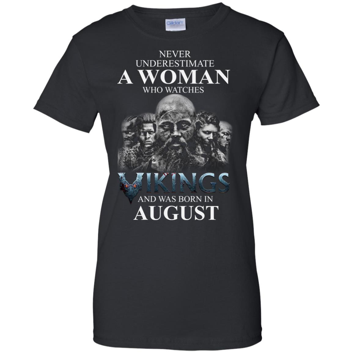 image 1277 - Never Underestimate A woman who watches Vikings and was born in August shirt