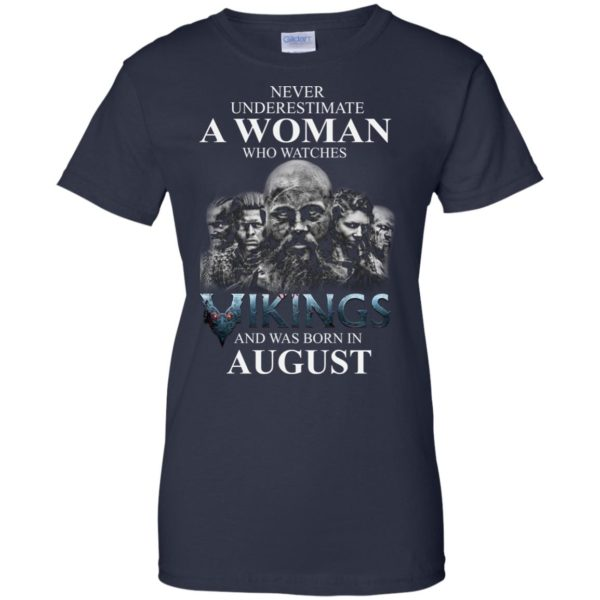 image 1278 600x600 - Never Underestimate A woman who watches Vikings and was born in August shirt