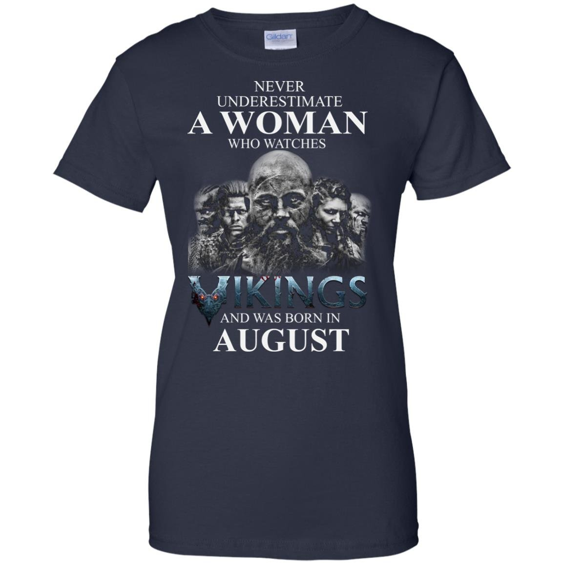 image 1278 - Never Underestimate A woman who watches Vikings and was born in August shirt