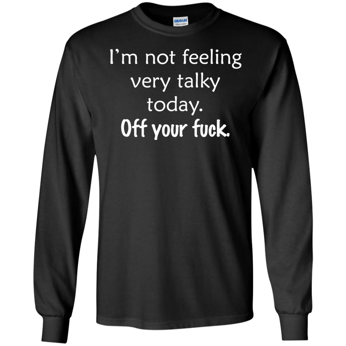 image 128 - I'm not feeling talky today Off your fuck t-shirt & sweater
