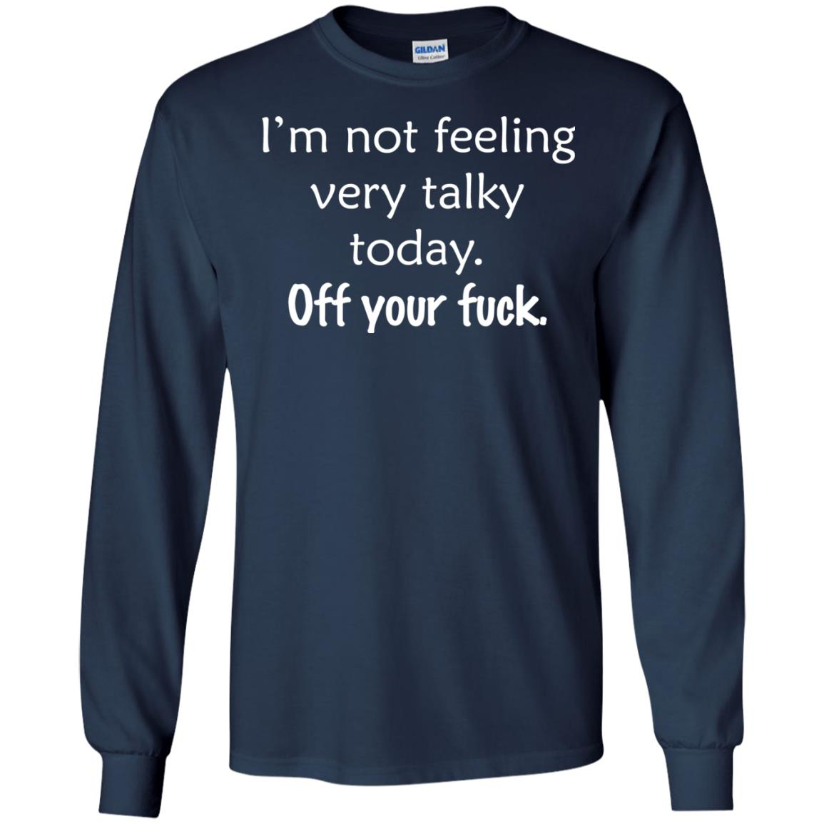 image 129 - I'm not feeling talky today Off your fuck t-shirt & sweater